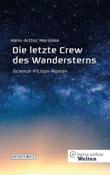 Die letzte Crew des Wandersterns. heise online Welten - H.-A. Marsikse  [Taschenbuch]