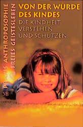 Von der Würde des Kindes: Die Kindheit verstehen und schützen