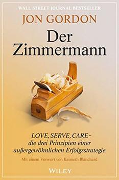 Der Zimmermann: Love, Serve, Care - Jon Gordon [Taschenbuch]