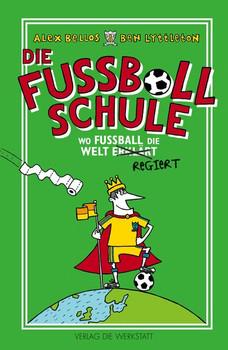 Die Fußballschule. Wo Fußball die Welt erklärt - Ben Lyttleton  [Gebundene Ausgabe]
