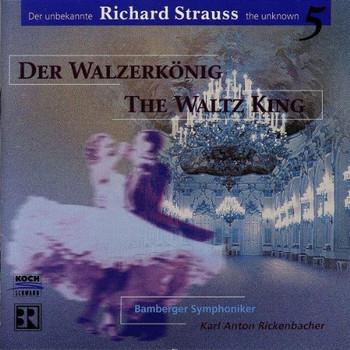 Karl Anton Rickenbacher - Der unbekannte Richard Strauss Vol. 5 (Der Walzerkönig)