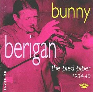 Bunny Berigan - The Pied Piper 1934-1940