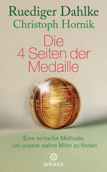 Die 4 Seiten der Medaille: Eine einfache Methode, um unsere wahre Mitte zu finden - Dahlke, Ruediger