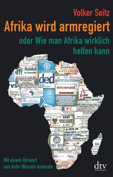 Afrika wird armregiert oder Wie man Afrika wirklich helfen kann. Mit einem Vorwort von Asfa Wossen-Asserate Erweiterte Neuausgabe - Volker Seitz  [Taschenbuch]