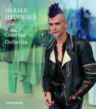 Goodbye Ostberlin. Fotografien 1986–1989 - Harald Hauswald  [Gebundene Ausgabe]