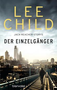 Der Einzelgänger. 12 Jack-Reacher-Storys - erstmals auf Deutsch - Lee Child  [Gebundene Ausgabe]