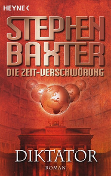 Die Zeit-Verschwörung 4: Diktator: Roman - Stephen Baxter