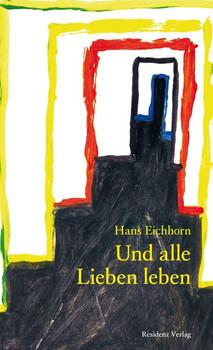 Und alle Lieben leben - Hans Eichhorn