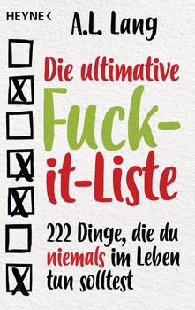 Die ultimative Fuck-it-Liste. 222 Dinge, die du niemals im Leben tun solltest - A.L. Lang  [Taschenbuch]