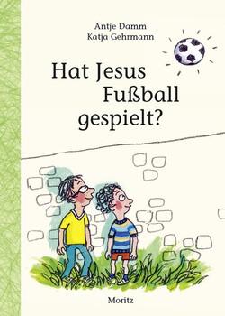 Hat Jesus Fußball gespielt? - Antje Damm [Gebundene Ausgabe]