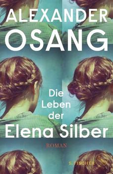 Die Leben der Elena Silber. Roman - Alexander Osang  [Gebundene Ausgabe]