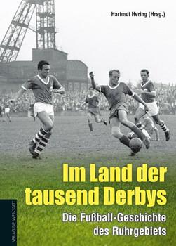Im Land der tausend Derbys. Die Fußball-Geschichte des Ruhrgebiets [Gebundene Ausgabe]