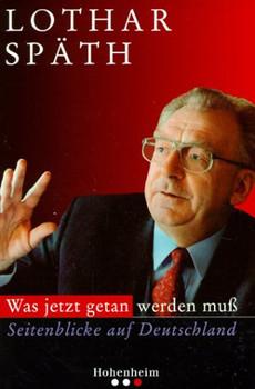 Was jetzt getan werden muss. Seitenblicke auf Deutschland - Lothar Späth