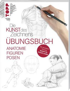Die Kunst des Zeichnens - Anatomie Figuren Posen Übungsbuch. Mit gezieltem Training Schritt für Schritt zum Zeichenprofi - frechverlag  [Taschenbuch]
