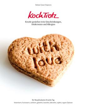 KochTrotz - Kreativ genießen trotz Einschränkungen, Intoleranzen und Allergien: Der Rezeptbaukasten für jeden Tag - Stefanie Grauer-Stojanovic
