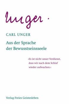 Aus der Sprache der Bewusstseinsseele: Unter Zugrundelegung der Leitsätze Rudolf Steiners - Carl Unger