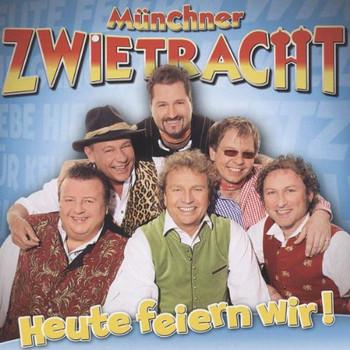 Münchner Zwietracht - Heute Feiern Wir!