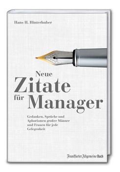 Neue Zitate für Manager. Gedanken, Sprüche und Aphorismen großer Männer und Frauen für jede Gelegenheit - Hans H. Hinterhuber  [Gebundene Ausgabe]