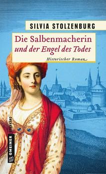 Die Salbenmacherin und der Engel des Todes. Historischer Roman - Silvia Stolzenburg  [Gebundene Ausgabe]