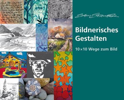 Wege zum Bild. 10 x 10 praktische Anleitungen zum Bildnerischen Gestalten - Sam Stauffer  [Gebundene Ausgabe]