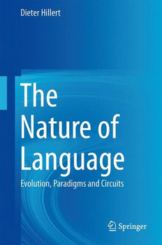The Nature of Language. Evolution, Paradigms and Circuits - Dieter Hillert  [Gebundene Ausgabe]