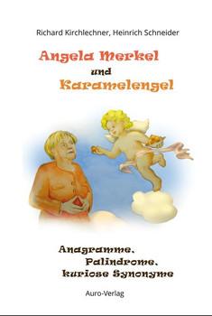 Angela Merkel und Karamelengel. Anagramme, Palindrome, kuriose Synonyme - Heinrich Dr. Schneider  [Taschenbuch]
