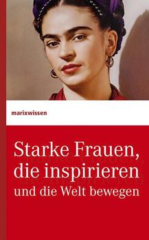 Starke Frauen, die inspirieren und die Welt bewegen [Gebundene Ausgabe]