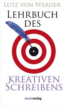 Lehrbuch des Kreativen Schreibens: mit 22 Schreibbildern von Frank Steinicke - Lutz von Werder