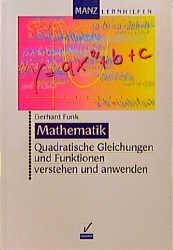 Quadratische Gleichungen und Funktionen verstehen und anwenden - Gerhard Funk
