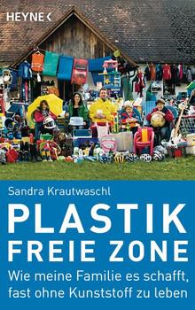 Plastikfreie Zone. Wie meine Familie es schafft, fast ohne Kunststoff zu leben - Sandra Krautwaschl  [Taschenbuch]