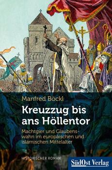 Kreuzzug bis ans Höllentor: Machtgier und Glaubenswahn im europäischen und islamischen Mittelalter - Manfred Böckl