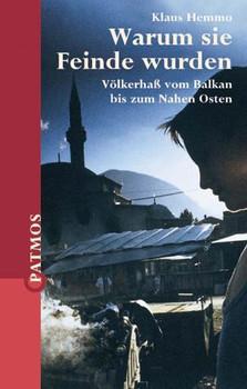 Warum sie Feinde wurden. Völkerhaß vom Balkan bis zum Nahen Osten. - Klaus Hemmo