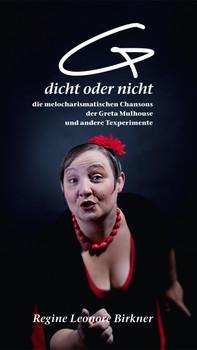 (G)dicht oder nicht.: Die melocharismatischen Chansons der Greta Mulhouse und andere Texperimente - Birkner, Regine Leonore