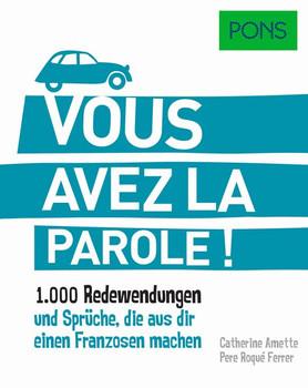 PONS Vous avez la parole!. 1.000 Redewendungen und Sprüche, die aus dir einen Franzosen machen. [Taschenbuch]