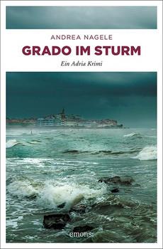 Grado im Sturm. Ein Adria Krimi - Andrea Nagele  [Taschenbuch]
