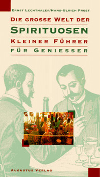 Die grosse Welt der Spirituosen. Kleiner Führer für Geniesser - Ernst Lechthaler