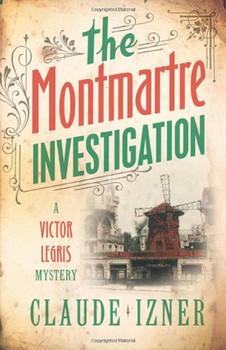 Montmartre Investigation: A Victor Legris Mystery - Izner, Claude