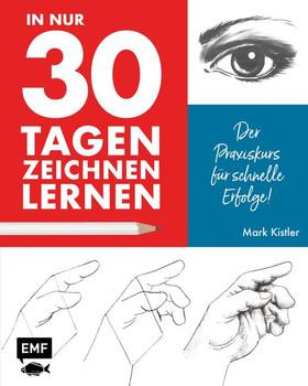 In nur 30 Tagen zeichnen lernen. Der Praxiskurs für schnelle Erfolge! - Mark Kistler  [Gebundene Ausgabe]