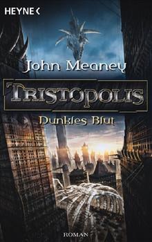 Tristopolis - Dunkles Blut: Roman - John Meaney