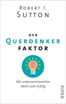 Der Querdenker-Faktor. Mit unkonventionellen Ideen zum Erfolg - Robert I. Sutton  [Taschenbuch]