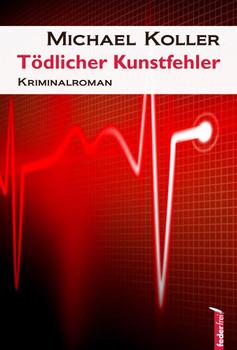 Tödlicher Kunstfehler - Koller, Michael