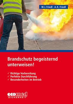 Brandschutz begeisternd unterweisen!. Richtige Vorbereitung - Perfekte Durchführung - Besonderheiten im Betrieb - Anja K. Friedl  [Taschenbuch]