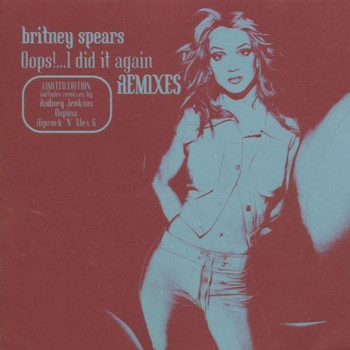 Britney Spears - Oops!...I Did It Again - Remixes
