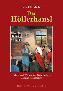 Der Höllerhansl. Leben und Wirken des Naturheilers Johann Reinbacher -Bernd E Mader [Gebundene Ausgabe]