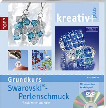 kreativ plus. Grundkurs Swarovski-Perlenschmuck: Ringe, Ketten und mehr. Mit kompletten Workshop auf DVD - Angelika Ruh