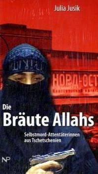 Die Bräute Allahs: Selbstmordattentäterinnen aus Tschetschenien - Julia Jusik