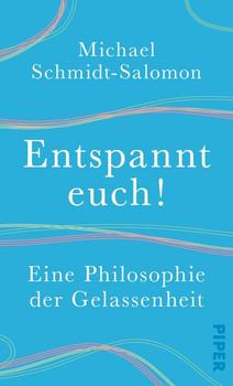 Entspannt euch!. Eine Philosophie der Gelassenheit - Michael Schmidt-Salomon  [Gebundene Ausgabe]