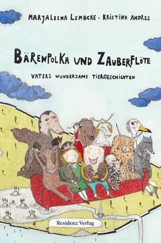 Bärenpolka und Zauberflöte. Vaters wundersame Tiergeschichten - Marjaleena Lembcke  [Gebundene Ausgabe]