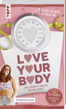 Love your body und schließe Frieden mit dir selbst!. Mit ErinnerDich Memokärtchen für einen bewussten Alltag - Morena Diaz  [Taschenbuch]