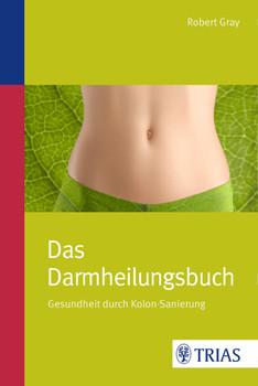 Das Darmheilungsbuch: Gesundheit durch Kolon-Sanierung - Gray, Robert
